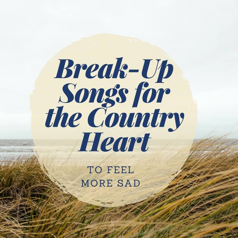 Country) Break-Up Songs - To Make You Feel More Sad -